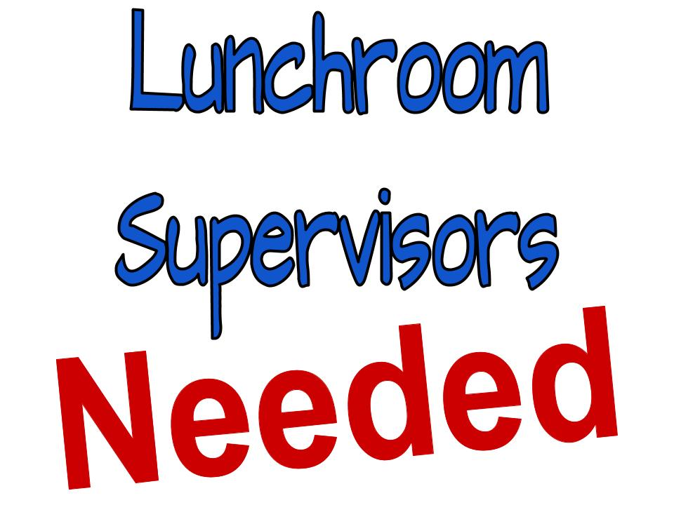 Lunchroom Supervisors Needed!